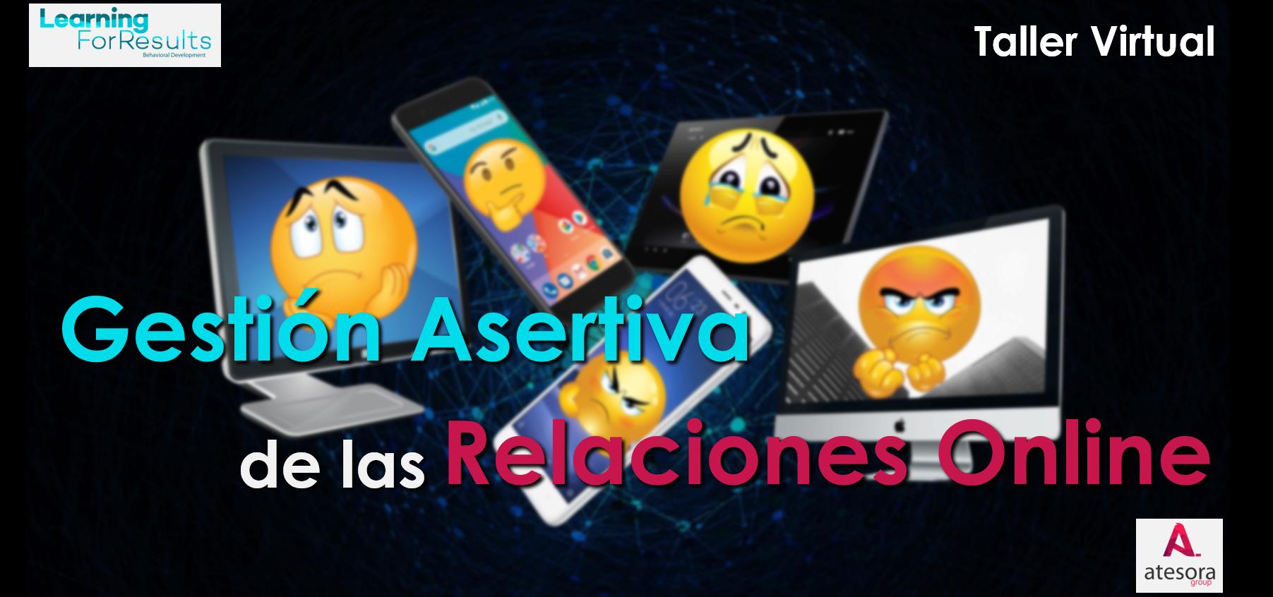 Presentación minitaller virtual gestión asertiva de las relaciones online Mantén sana tu red de comunicaciones Atesora Group Learning For Results